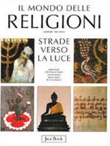 Libro Il mondo delle religioni. Strade verso la luce Werner Trutwin