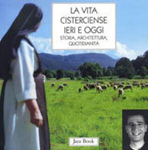 Foto Cover di La vita cisterciense ieri e oggi. Storia, architettura, quotidianità, Libro di  edito da Jaca Book