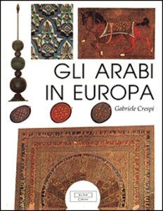 Libro Gli arabi in Europa Gabriele Crespi