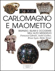 Carlo Magno e Maometto. Bisanzio, Islam e Occidente nell'alto Medioevo