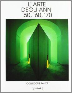 Foto Cover di L' arte degli anni '50, '60, '70. Collezione Panza, Libro di Giuseppe Panza, edito da Jaca Book