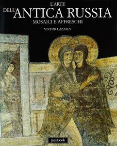 Foto Cover di L' arte dell'antica Russia, Libro di Viktor Lazarev, edito da Jaca Book