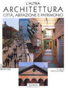 Libro L' altra architettura. Città, abitazione e patrimonio