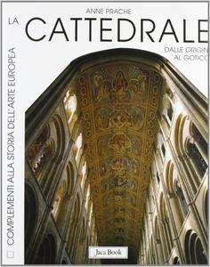 Libro La cattedrale. Dalle origini al gotico Anne Prache