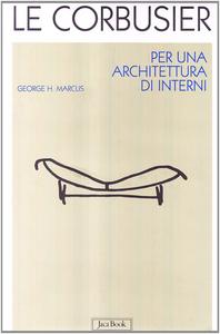 Libro Le Corbusier. Per un'architettura d'interni George H. Marcus