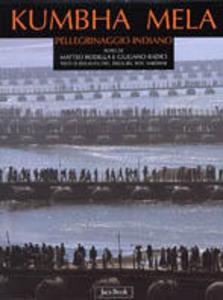 Libro Kumbha Mela. Pellegrinaggio indiano Matteo Rodella , Giuliano Radici
