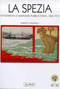Foto Cover di La Spezia. Fotografia e immagine pubblicitaria 1860-1915, Libro di  edito da Jaca Book