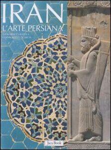 Libro Iran. L'arte persiana Giovanni Curatola , Gianroberto Scarcia