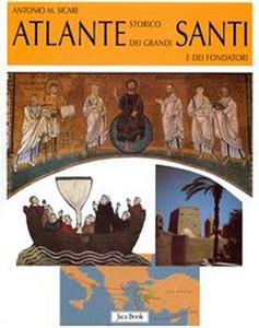 Libro Atlante storico dei grandi santi e dei fondatori Antonio M. Sicari