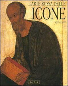 Foto Cover di L' arte russa delle icone. Dalle origini all'inizio del XVI secolo, Libro di Viktor Lazarev, edito da Jaca Book