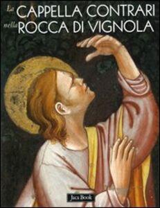 Foto Cover di La cappella Contrari nella rocca di Vignola, Libro di  edito da Jaca Book