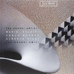 Libro Tre grandi artisti, tre grandi amici. Mario Deluigi, Carlo Scarpa, Alberto Viani