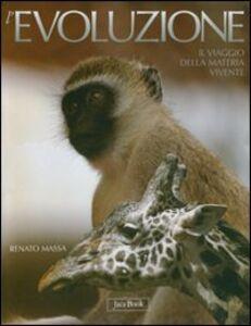 Libro L' evoluzione. Il viaggio della materia vivente Renato Massa