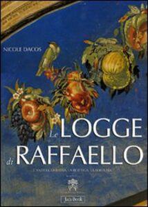Libro Le Logge di Raffaello. L'antico, la Bibbia, la bottega, la fortuna Nicole Dacos