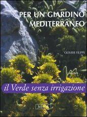 Libro Per un giardino mediterraneo. Il verde senza irrigazione Olivier Filippi