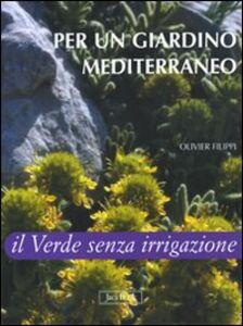 Foto Cover di Per un giardino mediterraneo. Il verde senza irrigazione, Libro di Olivier Filippi, edito da Jaca Book
