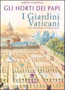 Libro Gli horti dei papi. I giardini vaticani dal Medioevo al Novecento Alberta Campitelli