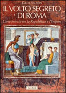 Libro Il volto segreto di Roma. L'arte privata tra repubblica e impero Gilles Sauron