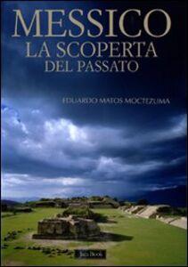 Libro Messico. La scoperta del passato Eduardo Matos Moctezuma