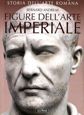 Libro Storia dell'arte romana. Vol. 3: Figure dell'arte imperiale da Augusto a Costantino. Bernard Andreae