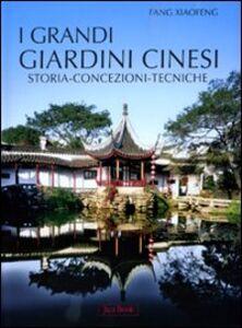 Foto Cover di I grandi giardini cinesi. Storia, concezione, tecniche, Libro di Xiaofeng Fang, edito da Jaca Book