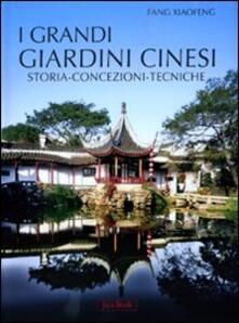 I grandi giardini cinesi. Storia, concezione, tecniche - Xiaofeng Fang - copertina