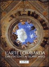 L' arte lombarda dai Visconti ai Borromeo: Lombardia rinascimentale-Lombardia gotica-Lombardia barocca