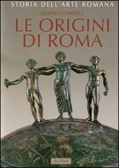 Storia dell'arte romana. Vol. 1: Le origini di Roma. La cultura artistica dalle origini al III sec. a..