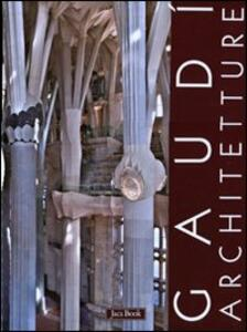 Gaudì. Architetture: Case, giardini e parchi-La Sagrada Familia-Spazioe segni del sacro. Ediz. illustrata