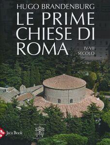 Libro Le prime chiese di Roma. IV-VII secolo Hugo Brandenburg , Arnaldo Vescovo
