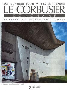 Foto Cover di Le Corbusier. Ronchamp. La cappella di Notre-Dame du Haut, Libro di M. Antonietta Crippa,Françoise Caussé, edito da Jaca Book