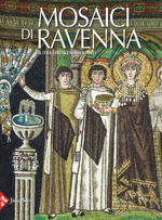 Mosaici di Ravenna. Ediz. illustrata