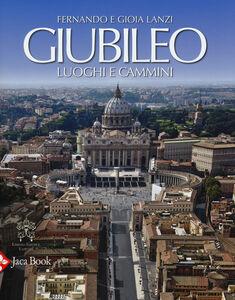 Libro Giubileo. Luoghi e cammini Gioia Lanzi , Fernando Lanzi