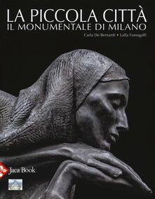 La piccola città. Il Monumentale di Milano. Ediz. a colori - Carla De Bernardi,Lalla Fumagalli - copertina