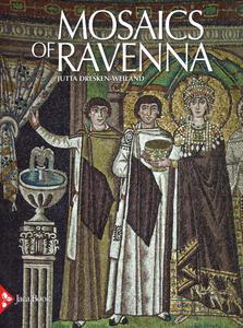 Mosaics of Ravenna. Ediz. a colori