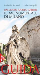 Il Monumentale di Milano. Un museo a cielo aperto - Carla De Bernardi,Lalla Fumagalli - copertina