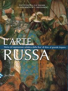 L' arte russa. Storia ed espressione artistica dalla Rus' di Kiev al grande impero. Ediz. a colori