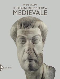 Libro Le origini dell'estetica medievale. Ediz. illustrata André Grabar