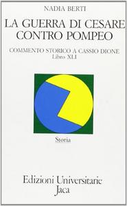 La guerra di Cesare contro Pompeo. Commento storico a Cassio Dione, libro XLI-XLII
