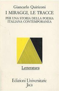 Foto Cover di I miraggi, le tracce. Per una storia della poesia italiana contemporanea, Libro di Giancarlo Quiriconi, edito da Jaca Book