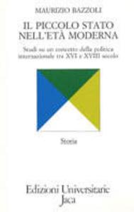 Libro Il piccolo Stato nell'età moderna. Studi su un concetto della politica internazionale tra XVI e XVIII secolo Maurizio Bazzoli