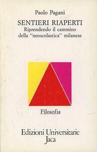 Libro Sentieri riaperti. Riprendendo il cammino della neoscolastica milanese Paolo Pagani