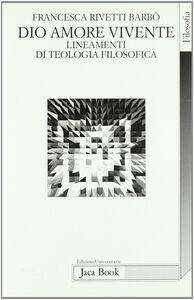 Libro Dio amore vivente. Lineamenti di teologia filosofica Francesca Rivetti Barbò