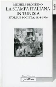 La stampa italiana in Tunisia. Storia e società (1838-1956) - Michele Brondino - copertina