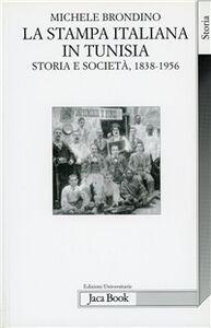 Libro La stampa italiana in Tunisia. Storia e società (1838-1956) Michele Brondino