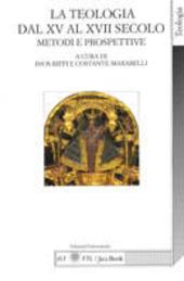 La teologia dal XV al XVIII secolo. Metodi e prospettive. Atti del 13º Colloquio internazionale di teologia di Lugano (Lugano, 28-29 maggio 1999)
