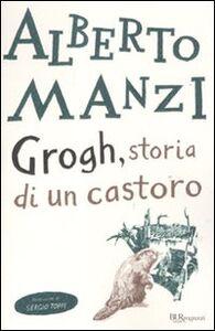 Libro Grogh, storia di un castoro Alberto Manzi