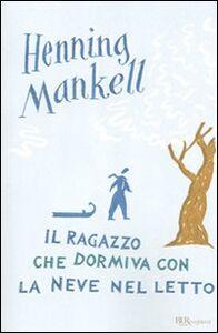Libro Il ragazzo che dormiva con la neve nel letto Henning Mankell