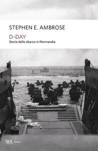 Libro D-Day. Storia dello sbarco in Normandia Stephen E. Ambrose