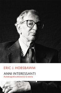 Libro Anni interessanti. Autobiografia di uno storico Eric J. Hobsbawm